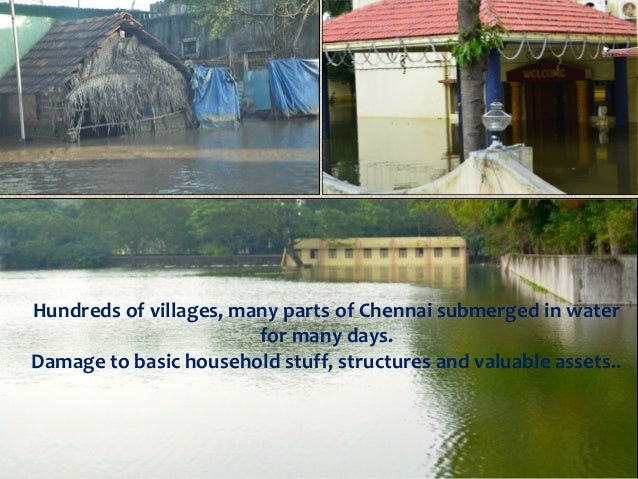 Hundreds of villages, many parts of Chennai submerged in water for many days. Damage to basic household stuff, structures ...