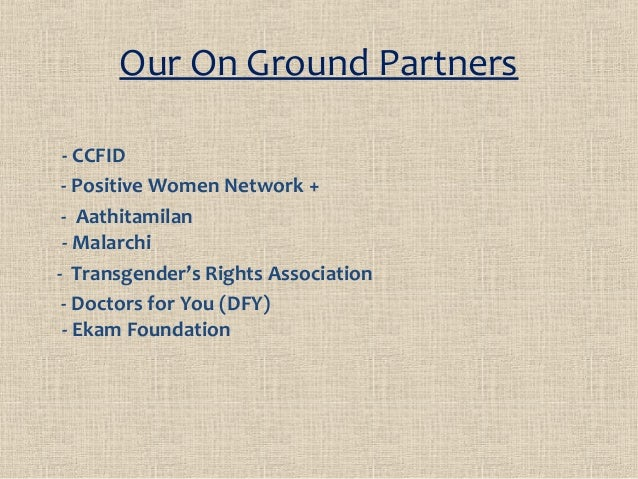 Our On Ground Partners - CCFID - Positive Women Network + - Aathitamilan - Malarchi - Transgender's Rights Association - D...