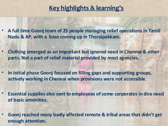 Key highlights & learning's • A full time Goonj team of 25 people managing relief operations in Tamil Nadu & AP, with a ba...