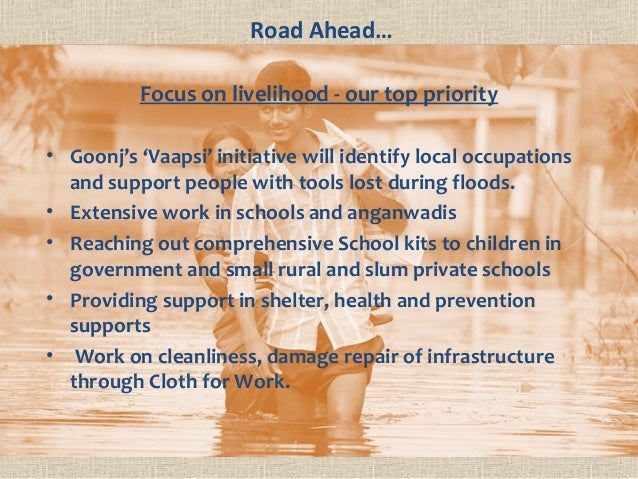Road Ahead… Focus on livelihood - our top priority • Goonj's 'Vaapsi' initiative will identify local occupations and suppo...