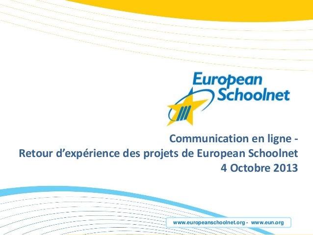 www.europeanschoolnet.org - www.eun.org Communication en ligne - Retour d'expérience des projets de European Schoolnet 4 O...