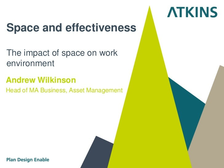 Space and effectivenessThe impact of space on workenvironmentAndrew WilkinsonHead of MA Business, Asset Management