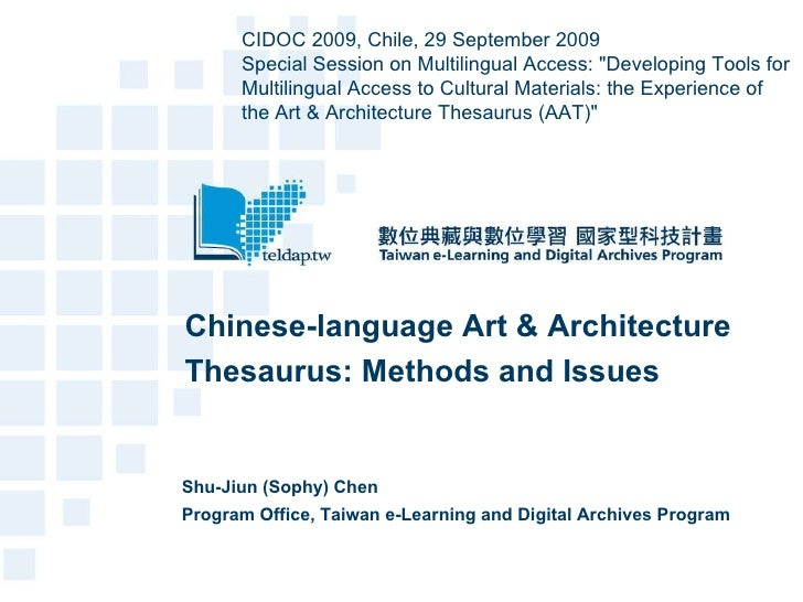 Chinese-language Art & Architecture Thesaurus: Methods and Issues Shu-Jiun (Sophy) Chen Program Office, Taiwan e-Learning ...