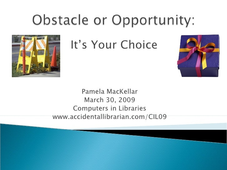 Pamela MacKellar March 30, 2009 Computers in Libraries www.accidentallibrarian.com/CIL09 It's Your Choice
