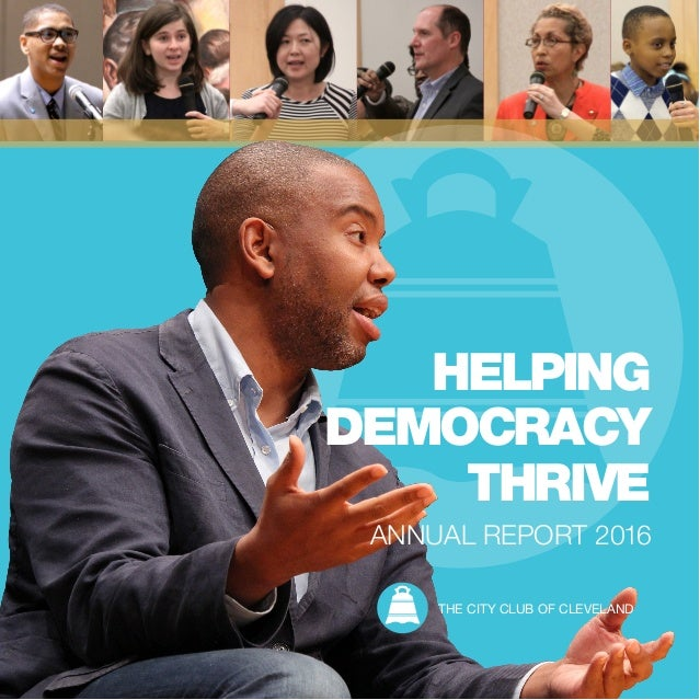 HELPING DEMOCRACY THRIVE ANNUAL REPORT 2016 THE CITY CLUB OF CLEVELAND