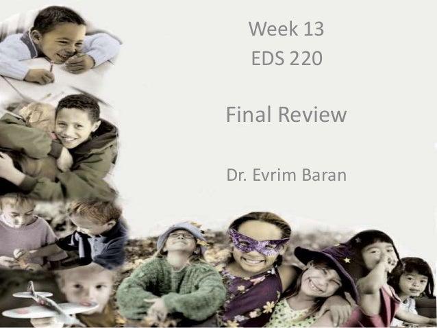 Week 13           EDS 220 EDS-220 Review     Final  Week         Dr. Evrim BaranDr. Evrim Baran