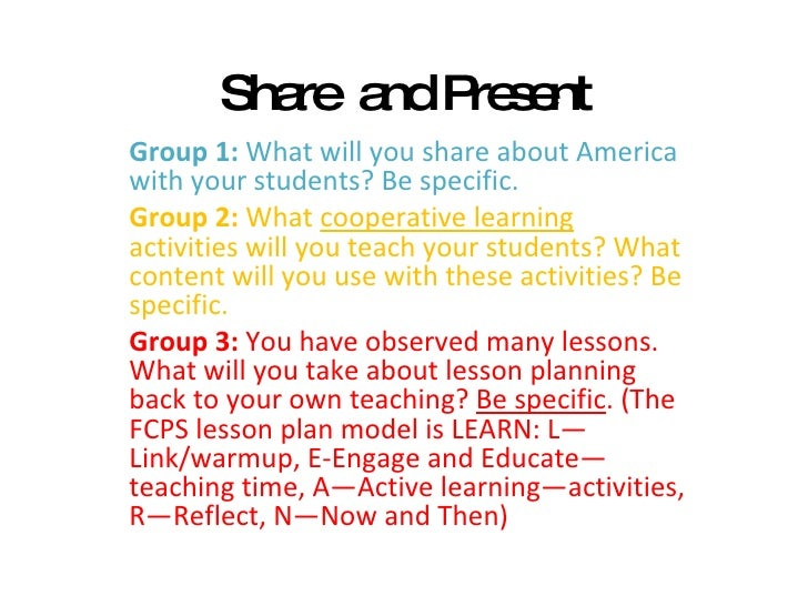 Share  and Present Group 1:  What will you share about America with your students? Be specific.  Group 2:  What  cooperati...