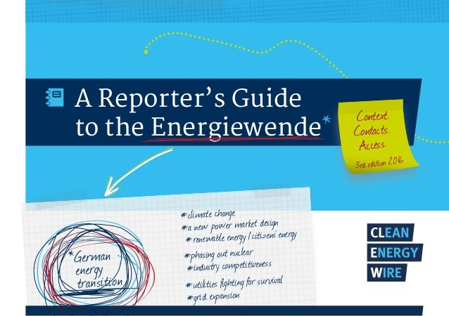 A Reporter's Guide to the Energiewende* Context. Contacts. Access. 3rd edition 2016 * #climate change #a new power market ...