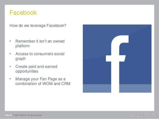 Facebook How do we leverage Facebook? • Remember it isn't an owned platform • Access to consumers social graph • Create pa...