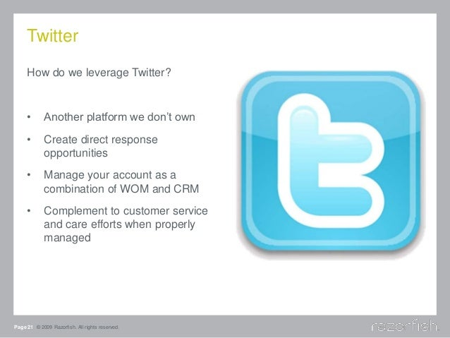 Twitter How do we leverage Twitter? • Another platform we don't own • Create direct response opportunities • Manage your a...