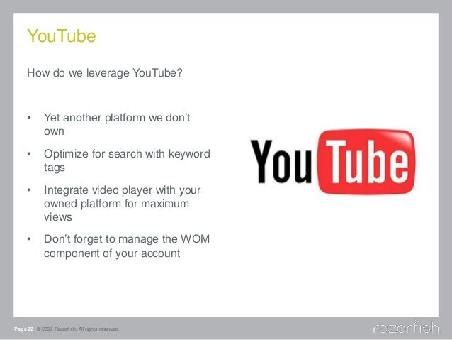 YouTube How do we leverage YouTube? • Yet another platform we don't own • Optimize for search with keyword tags • Integrat...