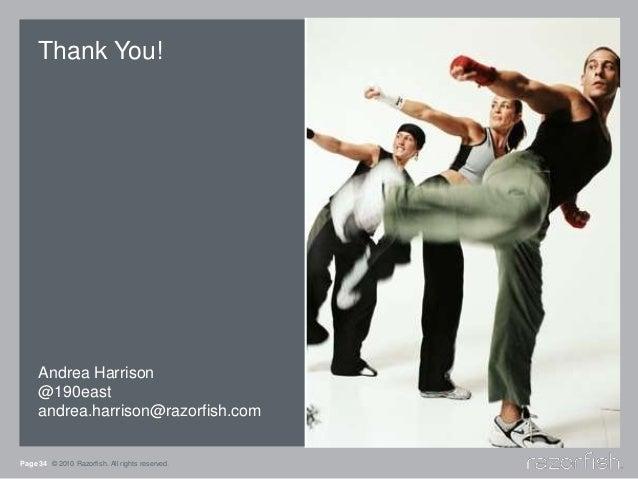 Thank You! Andrea Harrison @190east andrea.harrison@razorfish.com Page 34 © 2010 Razorfish. All rights reserved.
