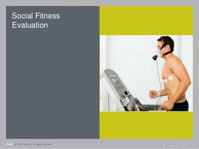 Social Fitness Evaluation Page 7 © 2010 Razorfish. All rights reserved.