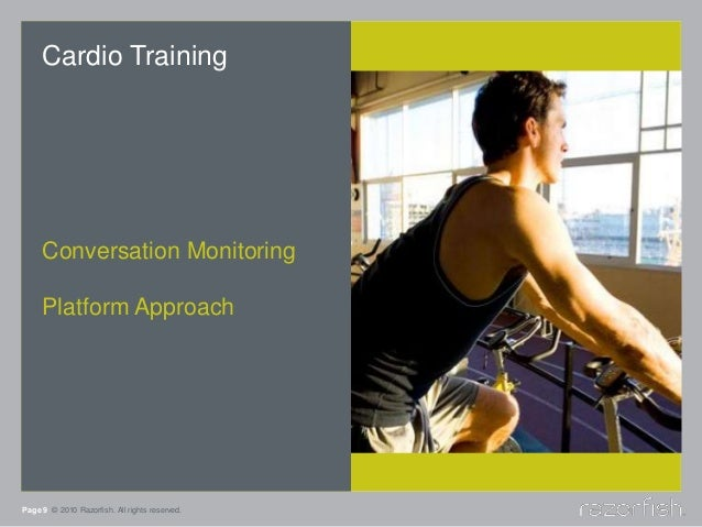 Page 9 © 2010 Razorfish. All rights reserved. Cardio Training Conversation Monitoring Platform Approach