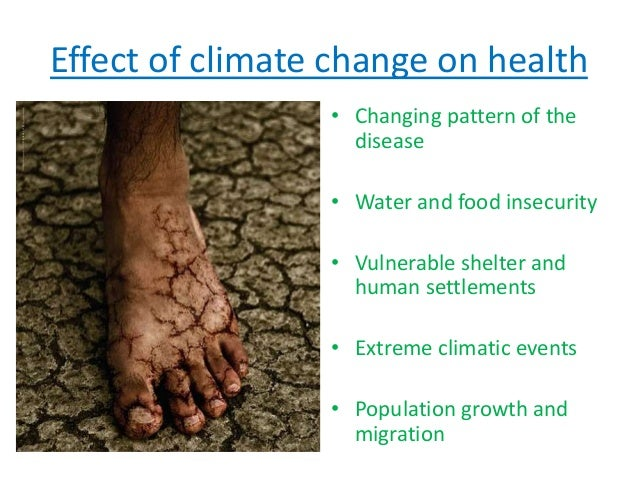 climate change and health effects Climate change could increase the frequency, timing, intensity and duration of many extreme weather events such as severe storms, floods, hurricanes, wildfires and droughts extreme weather events can cause a range of direct and indirect health effects, from mental disorders to infectious diseases.