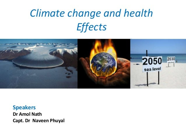 Climate change and health Effects Speakers Dr Amol Nath Capt. Dr Naveen Phuyal