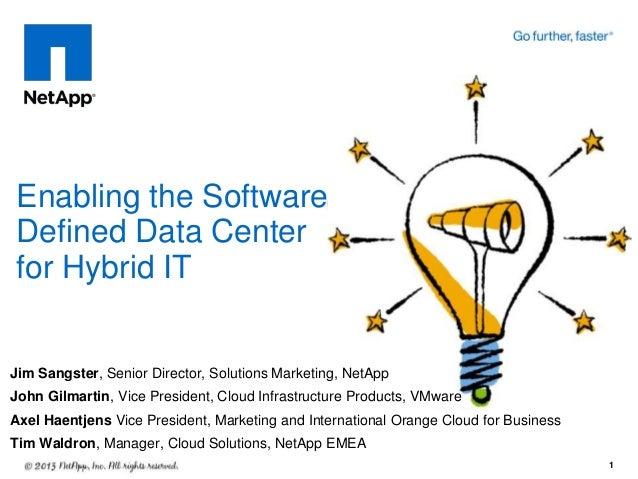 Enabling the Software Defined Data Center for Hybrid IT  Jim Sangster, Senior Director, Solutions Marketing, NetApp  John ...