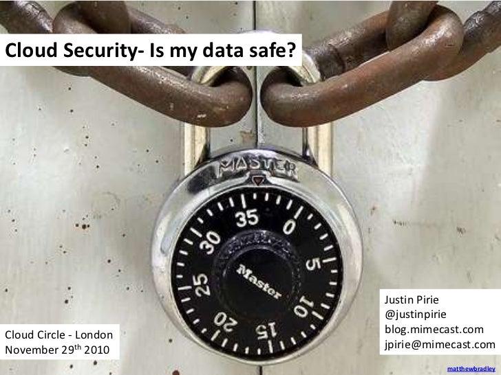 Cloud Security- Is my data safe?<br />Justin Pirie<br />@justinpirie<br />blog.mimecast.com<br />jpirie@mimecast.com<br />...
