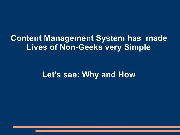Content Management System has  made Lives of Non-Geeks very Simple Let's see: Why and How