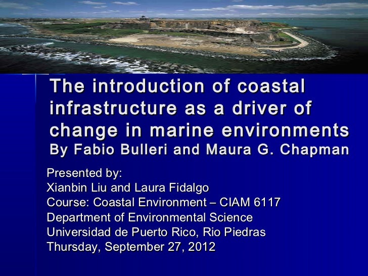 The introduction of coastalinfrastructure as a driver ofchange in marine environmentsBy Fabio Bulleri and Maura G. Chapman...