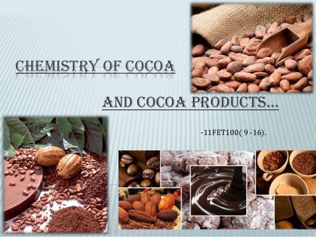 CHEMISTRY OF COCOA And cocoA products… -11FET100( 9 -16).