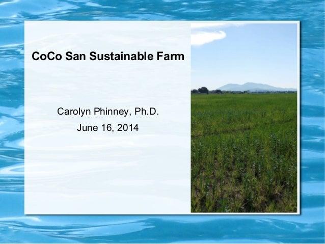 CoCo San Sustainable Farm Carolyn Phinney, Ph.D. June 16, 2014