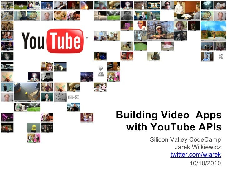Building Video Apps  with YouTube APIs       Silicon Valley CodeCamp                 Jarek Wilkiewicz               twitte...