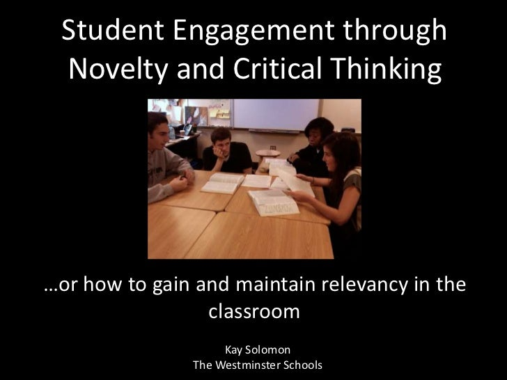 Student Engagement through Novelty and Critical Thinking<br />…or how to gain and maintain relevancy in the classroom<br /...