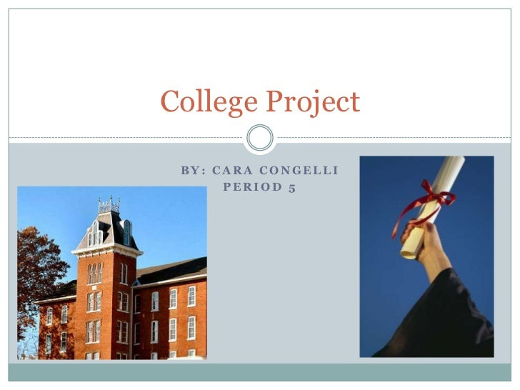 College Project BY: CARA CONGELLI      PERIOD 5