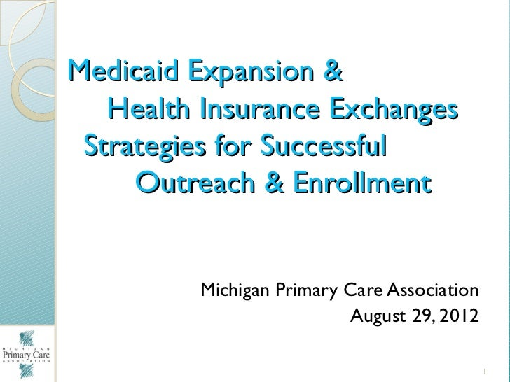 Medicaid Expansion &   Health Insurance Exchanges Strategies for Successful     Outreach & Enrollment         Michigan Pri...