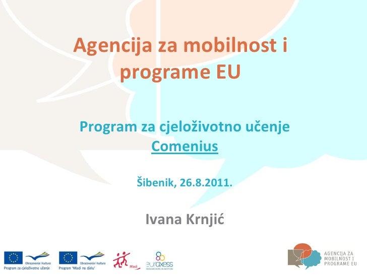 Agencija za mobilnost i    programe EUProgram za cjeloživotno učenje         Comenius        Šibenik, 26.8.2011.         I...