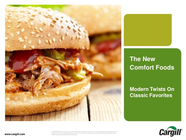 © 2013 Cargill, Incorporated. All rights reserved.New Comfort Foods-May 2014CONFIDENTIAL. This document contains trade sec...