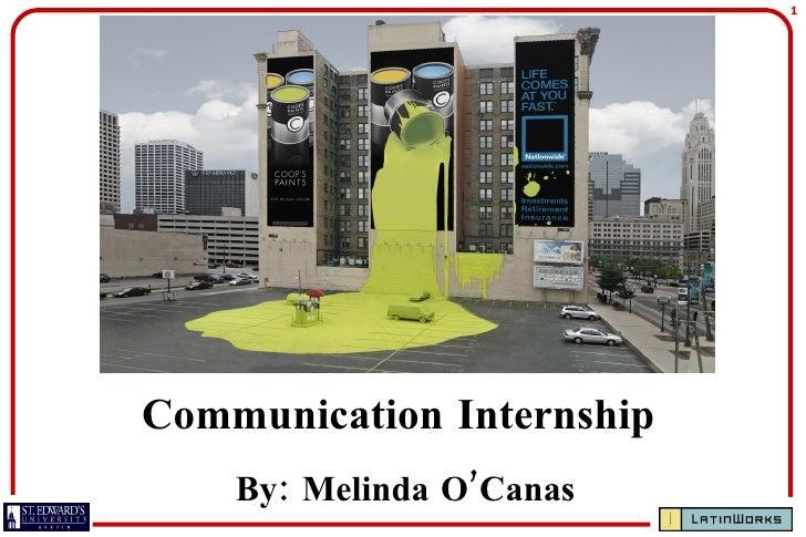 Communication Internship By: Melinda O'Canas