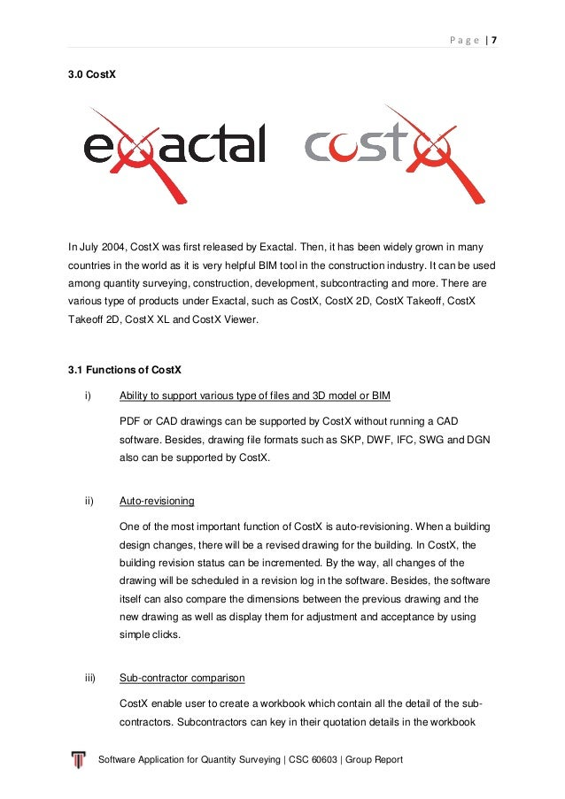 P a g e   7 Software Application for Quantity Surveying   CSC 60603   Group Report 3.0 CostX In July 2004, CostX was first...