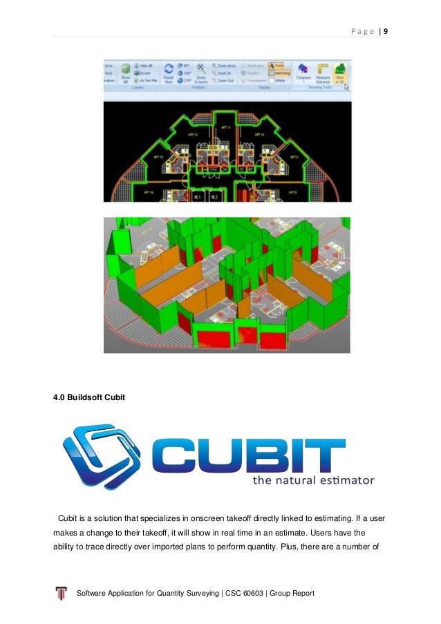 P a g e   9 Software Application for Quantity Surveying   CSC 60603   Group Report 4.0 Buildsoft Cubit Cubit is a solution...