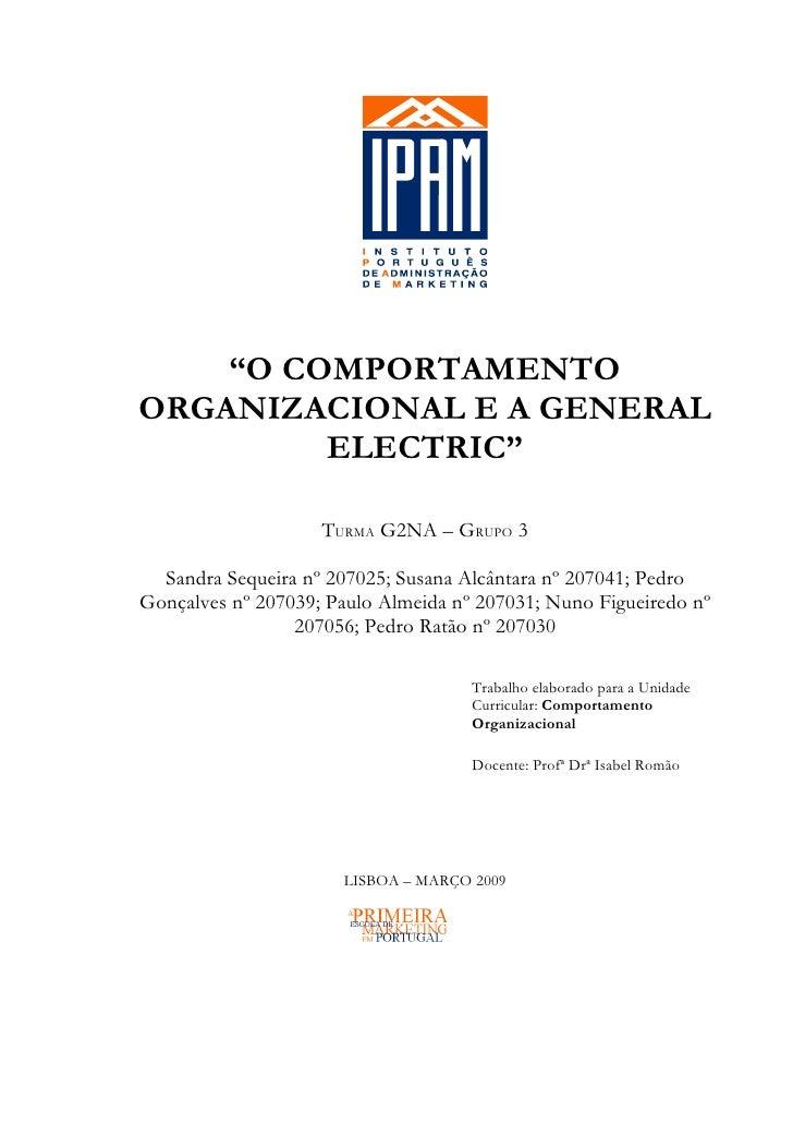 """""""O COMPORTAMENTOORGANIZACIONAL E A GENERAL         ELECTRIC""""                    TURMA G2NA – GRUPO 3  Sandra Sequeira nº 2..."""