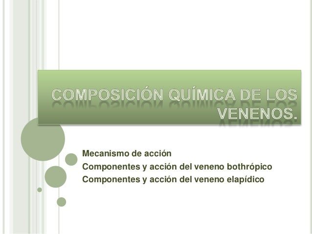 Mecanismo de acción Componentes y acción del veneno bothrópico Componentes y acción del veneno elapídico