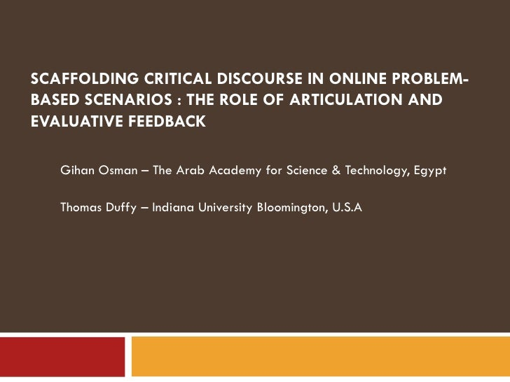 SCAFFOLDING CRITICAL DISCOURSE IN ONLINE PROBLEM-BASED SCENARIOS : THE ROLE OF ARTICULATION AND EVALUATIVE FEEDBACK  Gihan...