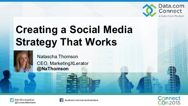 #2015ConnectCon @ConnectMembers facebook.com/connectmembers Creating a Social Media Strategy That Works Natascha Thomson C...