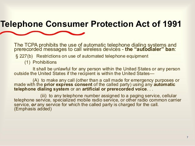 7 Telephone Consumer Protection Act Of 1991 The TCPA Prohibits Use Automatic Dialing Systems