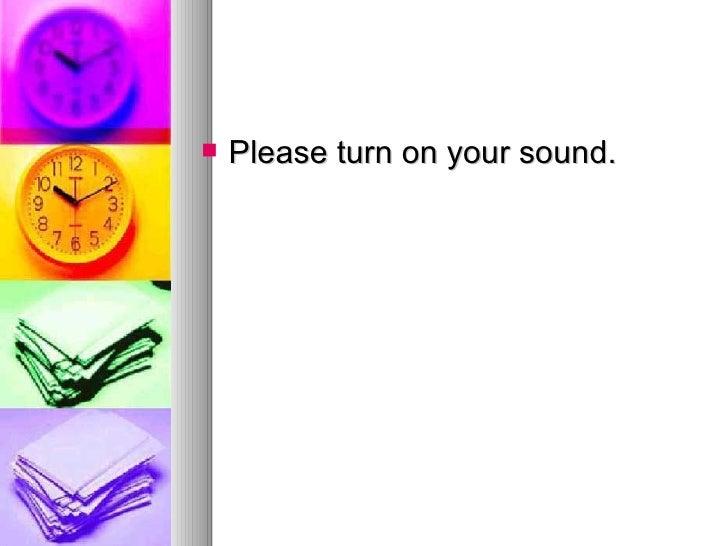 <ul><li>Please turn on your sound. </li></ul>