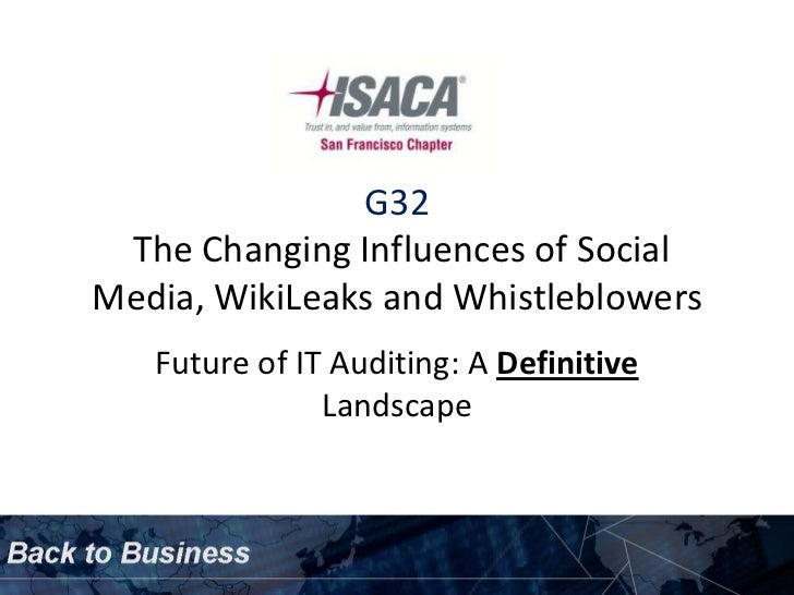 G32 The Changing Influences of SocialMedia, WikiLeaks and Whistleblowers   Future of IT Auditing: A Definitive            ...