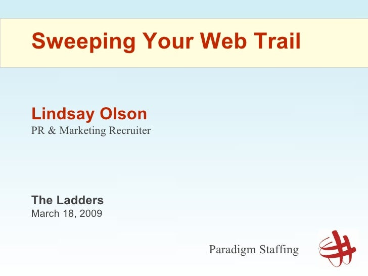 Lindsay Olson PR & Marketing Recruiter Sweeping Your Web Trail Paradigm Staffing The Ladders March 18, 2009