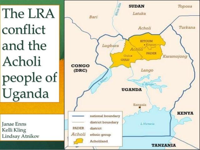 The LRA conflict and the Acholi people of Uganda Janae Enns Kelli Kling Lindsay Atnikov  October 15, 2013