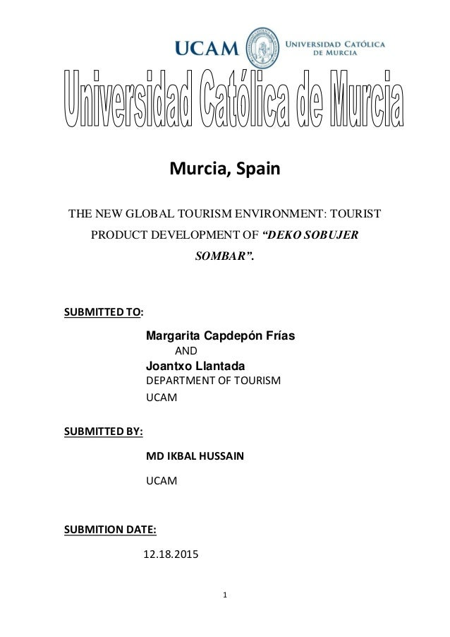 "1 Murcia, Spain THE NEW GLOBAL TOURISM ENVIRONMENT: TOURIST PRODUCT DEVELOPMENT OF ""DEKO SOBUJER SOMBAR"". SUBMITTED TO: Ma..."