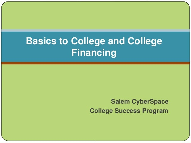Salem CyberSpace College Success Program Basics to College and College Financing