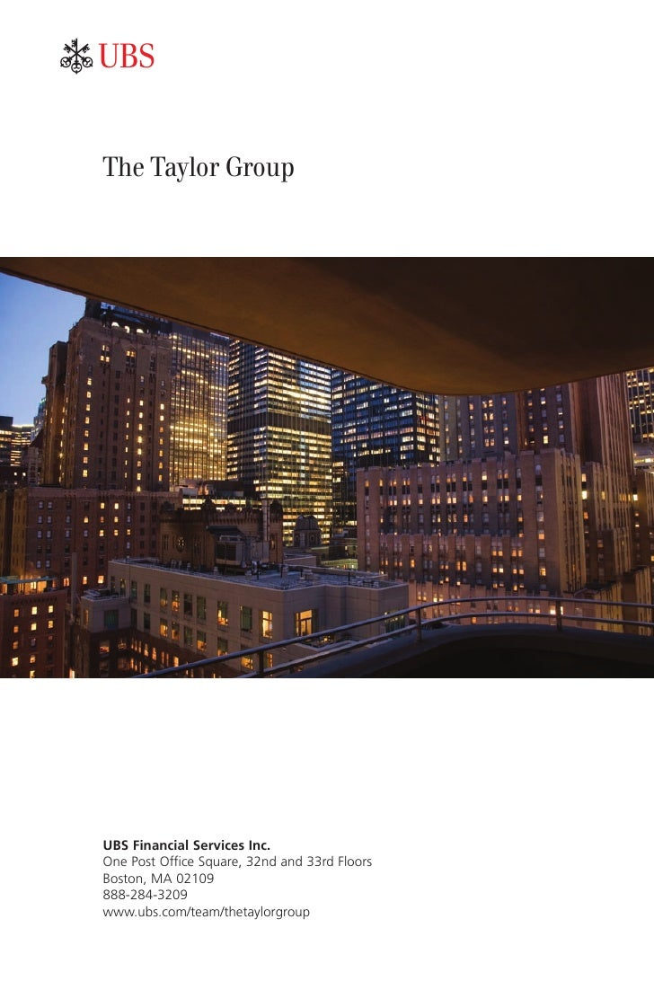 ab   The Taylor Group     UBS Financial Services Inc. One Post Office Square, 32nd and 33rd Floors Boston, MA 02109 888-28...