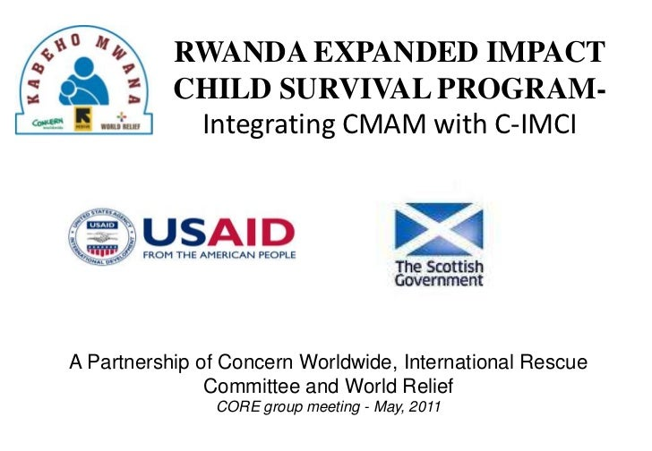 RWANDA EXPANDED IMPACT<br />CHILD SURVIVAL PROGRAM- <br />Integrating CMAM with C-IMCI<br />A Partnership of Concern World...