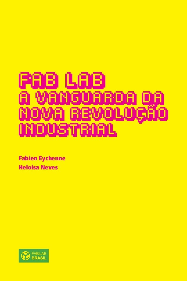 1 FAB LAB A VANGUARDA DA NOVA REVOLUÇÃO INDUSTRIAL Fabien Eychenne Heloisa Neves