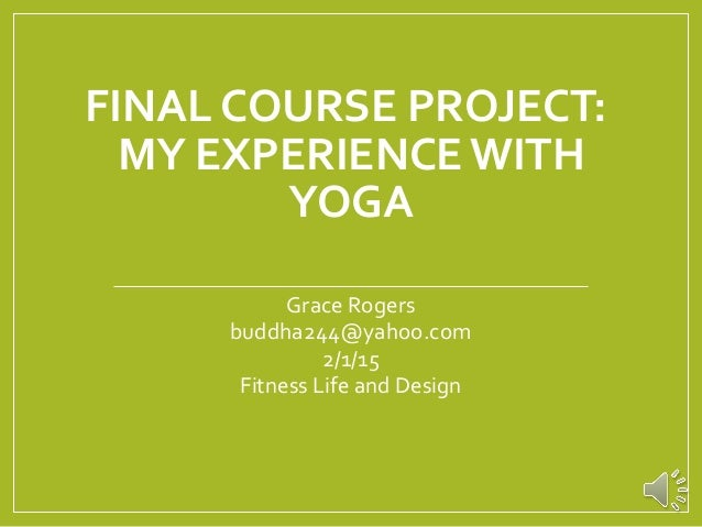 Final course project powerpoint template finished final course project powerpoint template finished final course project my experience with yoga grace rogers buddha244yahoo 2 toneelgroepblik Image collections